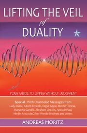 Lifting the Veil of Duality ebook by Andreas Moritz