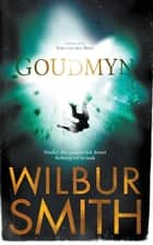 Goudmyn ebook by Zirk Van den Berg, Wilbur Smith