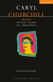 Churchill Plays: 2 - Softcops; Top Girls; Fen; Serious Money ebook by Caryl Churchill
