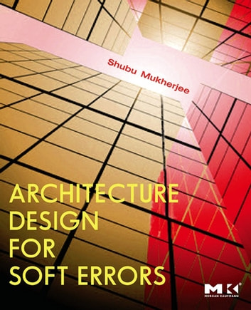 Architecture Design for Soft Errors ebook by Shubu Mukherjee