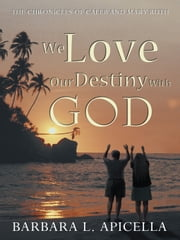 We Love Our Destiny With God - The Chronicles of Caleb and Mary Ruth ebook by Barbara L. Apicella