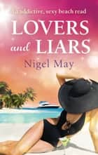 Lovers and Liars - An addictive sexy beach read ebook by Nigel May