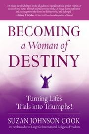 Becoming a Woman of Destiny - Turning Life's Trials into Triumphs! ebook by Suzan Johnson Cook