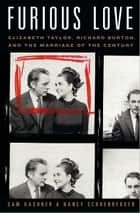 Furious Love - Elizabeth Taylor, Richard Burton, and the Marriage of the Century ebook by Sam Kashner, Nancy Schoenberger