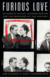 Furious Love - Elizabeth Taylor, Richard Burton, and the Marriage of the Century ebook by Sam Kashner,Nancy Schoenberger