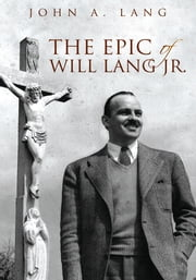 The Epic of Will Lang Jr. ebook by John A. Lang