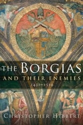 The Borgias and Their Enemies - 1431-1519 ebook by Christopher Hibbert,Mary Hollingsworth