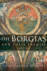 The Borgias and Their Enemies - 1431-1519 ebook by Christopher Hibbert