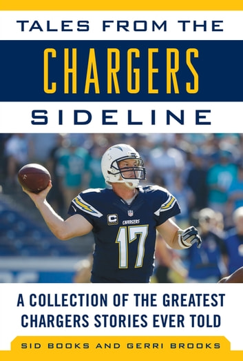 Tales from the Chargers Sideline - A Collection of the Greatest Chargers Stories Ever Told ebook by Sid Brooks,Gerri Brooks