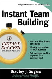 Instant Team Building ebook by Bradley Sugars,Brad Sugars