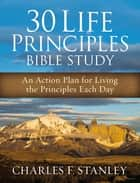 30 Life Principles Bible Study - An Action Plan for Living the Principles Each Day ebook by Charles Stanley
