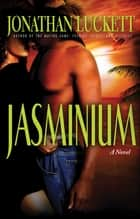 Jasminium - A Novel ebook by Jonathan Luckett