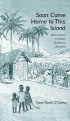Soon Come Home to This Island ebook by Karen Sands-O'Connor