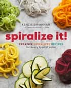 Spiralize It! - Creative Spiralizer Recipes for Every Type of Eater ekitaplar by Kenzie Swanhart
