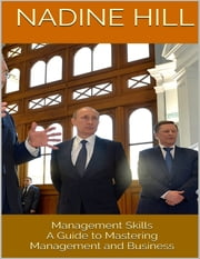 Management Skills: A Guide to Mastering Management and Business ebook by Nadine Hill