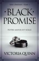 Black Promise (French) - Obsidian, #3 ebook by Victoria Quinn