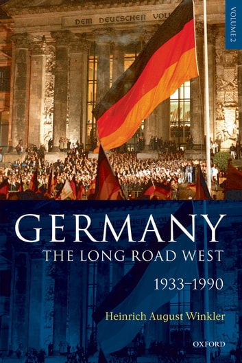Germany: The Long Road West - Volume 1: 1789-1933 ebook by H. A. Winkler