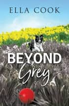 Beyond Grey ebook by Ella Cook