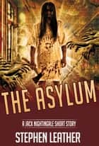 The Asylum (A Jack Nightingale Short Story) ebook by Stephen Leather