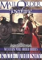 Mail Order Josephine (Western Mail Order Brides) ebook by