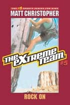 The Extreme Team: Rock On ebook by Matt Christopher, Michael Koelsch