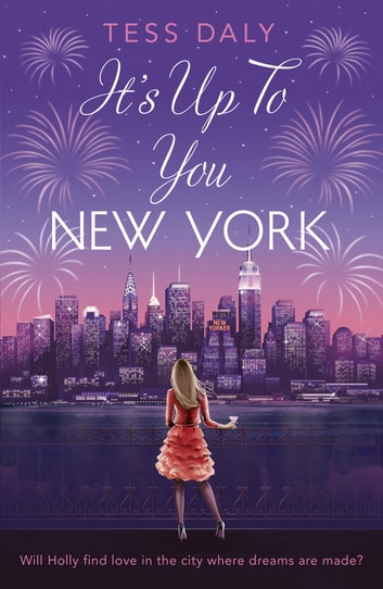 It's Up to You, New York - Will Holly find love in the city where dreams are made? ebook by Tess Daly