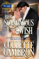 Her Scandalous Wish - A Historical Regency Romance ebook by Collette Cameron