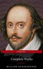The Complete Works of William Shakespeare: Hamlet, Romeo and Juliet, Macbeth, Othello, The Tempest, King Lear, The Merchant of Venice, A Midsummer Night's ... Julius Caesar, The Comedy of Errors… ebook by William Shakespeare