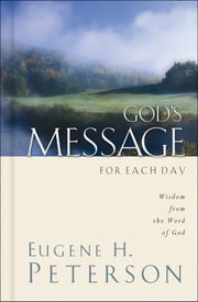 God's Message for Each Day: Wisdom from the Word of God ebook by Eugene Peterson