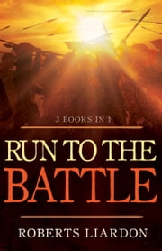 Run to the Battle - A Collection of Three Best-selling Books ebook by Roberts Liardon