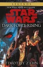 Dark Force Rising - Book 2 (Star Wars Thrawn trilogy) ebook by Timothy Zahn