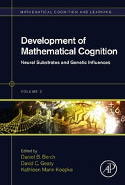 Development of Mathematical Cognition - Neural Substrates and Genetic Influences ebook by Daniel B. Berch,David C. Geary,Kathleen Mann Koepke