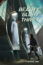 Beauty, Glory, Thrift ebook by Alison Tam