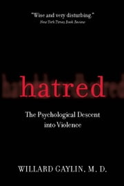 Hatred - The Psychological Descent Into Violence ebook by Willard Gaylin
