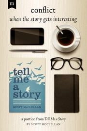 Conflict... When the Story Gets Interesting - A Portion from Tell Me a Story ebook by Scott McClellan