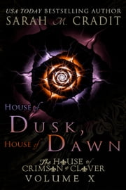 House of Dusk, House of Dawn - The House of Crimson & Clover Volume X ebook by Sarah M. Cradit