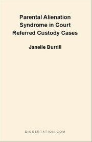 Parental Alienation Syndrome in Court Referred Custody Cases ebook by Burrill, Janelle