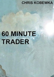 60 Minute trader ebook by Kobewka, Chris