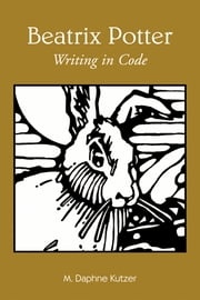 Beatrix Potter - Writing in Code ebook by M. Daphne Kutzer