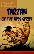 TARZAN OF THE APES SERIES (Illustrated) ebook by Edgar Rice Burroughs,J. Allen St. John
