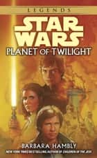 Planet of Twilight: Star Wars ebook by Barbara Hambly