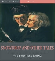 Snowdrop and Other Tales (Illustrated Edition) ebook by Jacob Grimm & Wilhelm Grimm