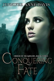 Conquering Fate - Order of the Krigers, Book 3 ebook by Jennifer Anne Davis