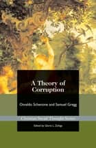 A Theory of Corruption ebook by Osvaldo Schenone
