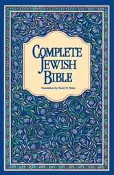 Complete Jewish Bible - An English Version of the Tanakh (Old Testament) and B'rit Hadashah (New Testament) ebook by David H. Stern