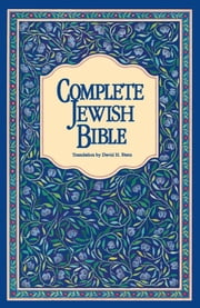 Complete Jewish Bible - An English Version of the Tanakh (Old Testament) and B'rit Hadashah (New Testament) ebook by Kobo.Web.Store.Products.Fields.ContributorFieldViewModel