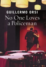 No One Loves a Policeman ebook by Guillermo Orsi,Nick Caistor