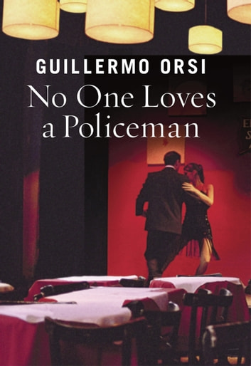 No One Loves a Policeman ebook by Guillermo Orsi