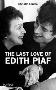 The last love of Edith Piaf - Version anglaise eBook by Christie Laume