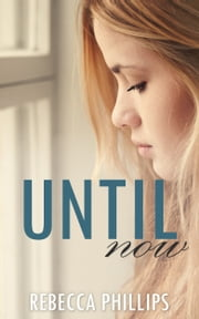 Until Now (Just You #3) ebook by Rebecca Phillips